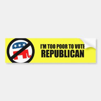 Soy demasiado pobre votar al republicano pegatina para auto