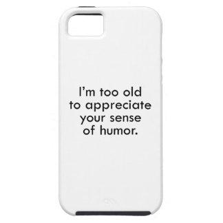 Soy demasiado viejo apreciar su sentido del humor funda para iPhone 5 tough