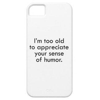 Soy demasiado viejo apreciar su sentido del humor iPhone 5 carcasas