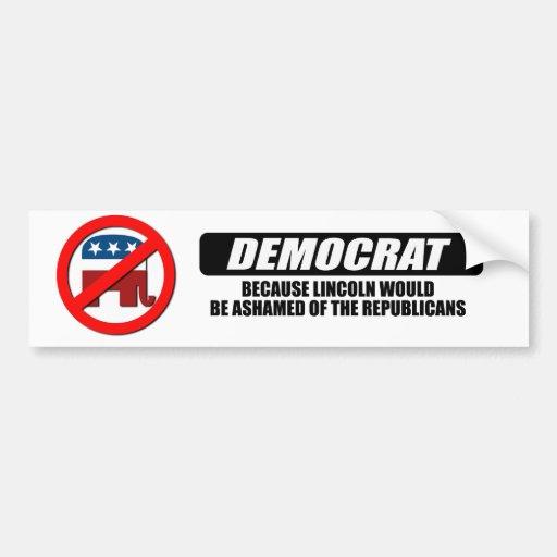 Soy Demócrata porque Lincoln estaría avergonzado Pegatina Para Auto