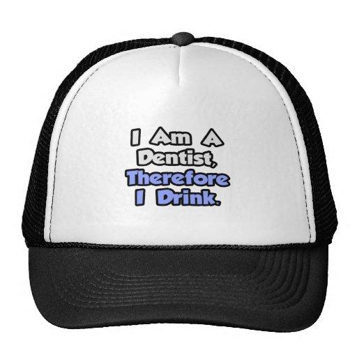 Soy dentista, por lo tanto bebo gorro de camionero