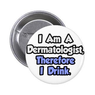 Soy dermatólogo, por lo tanto bebo pins
