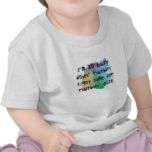 Soy Doin tan ocupado Nuthin Camiseta