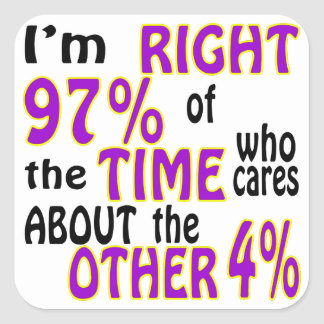 Soy el 97% derecho del tiempo que cuida alrededor pegatina cuadrada