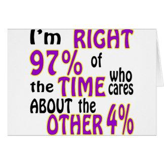 Soy el 97% derecho del tiempo que cuida alrededor tarjeta de felicitación