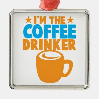 Soy el BEBEDOR del CAFÉ Adorno Cuadrado Plateado