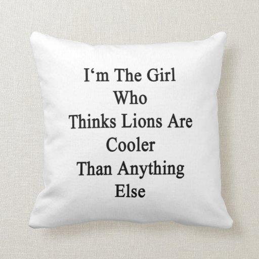Soy el chica que piensa que los leones son más fre almohada