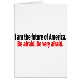 Soy el futuro de América tenga miedo Tarjeta De Felicitación