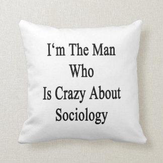 Soy el hombre que está loco por la sociología cojines