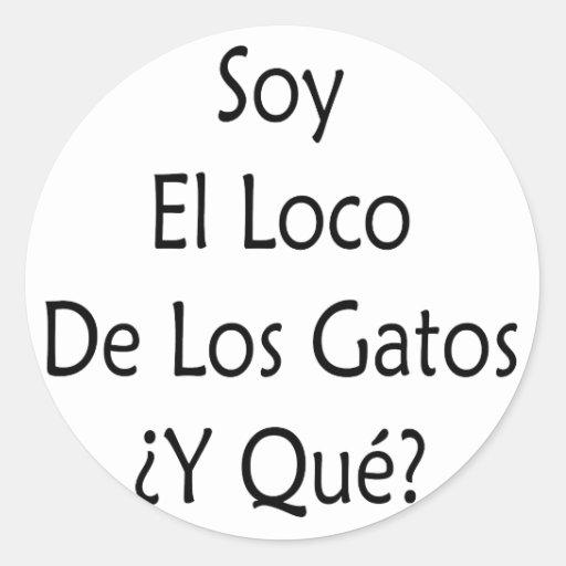 Soy El Loco De Los Gatos Y Que Sticker