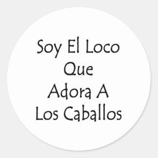 Soy El Loco Que Adora A Los Caballos Sticker