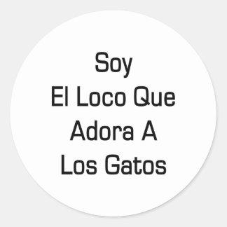 Soy El Loco Que Adora A Los Gatos Classic Round Sticker