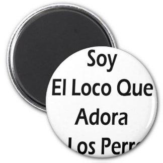 Soy El Loco Que Adora A Los Perros 2 Inch Round Magnet