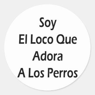 Soy El Loco Que Adora A Los Perros Classic Round Sticker