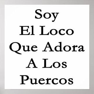 Soy El Loco Que Adora A Los Puercos Print