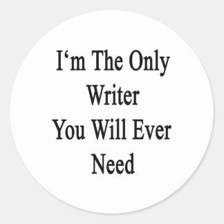 Soy el único escritor que usted necesitará nunca pegatina redonda