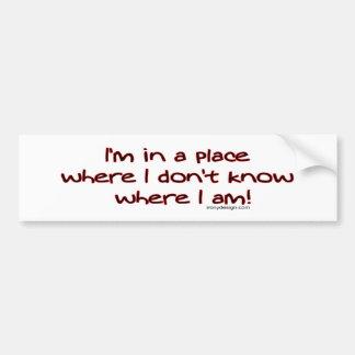¡Soy en un lugar en donde no sé donde estoy! Topet Pegatina Para Auto