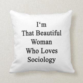 Soy esa mujer hermosa que ama la sociología almohadas