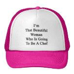 Soy esa mujer hermosa que va a ser cocinero gorra