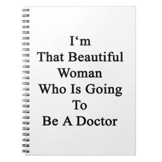 Soy esa mujer hermosa que va a ser un Doct Cuadernos
