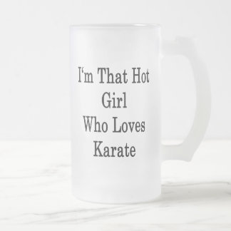 Soy ese chica caliente que ama karate taza cristal mate