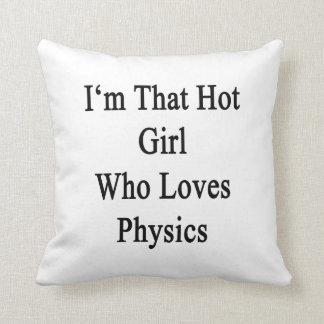 Soy ese chica caliente que ama la física almohadas
