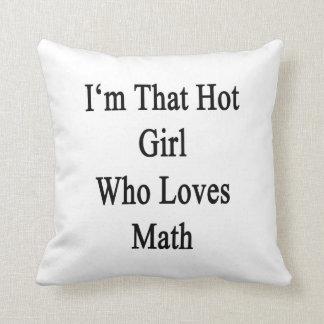 Soy ese chica caliente que ama matemáticas cojín