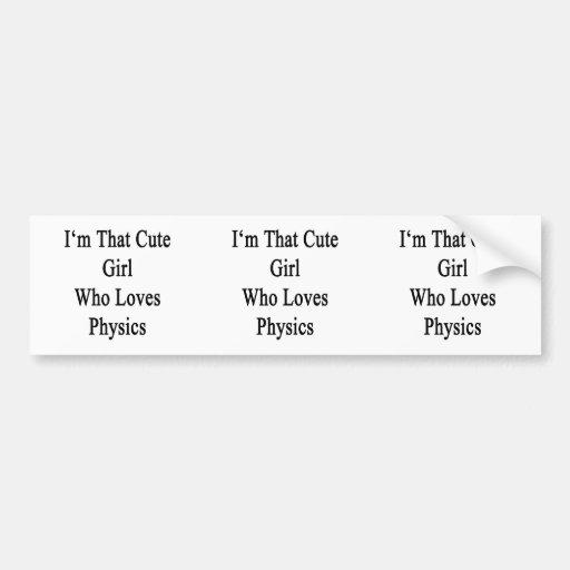 Soy ese chica lindo que ama la física etiqueta de parachoque
