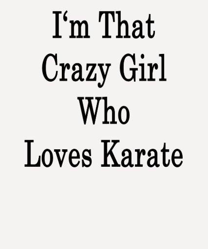 Soy ese chica loco que ama karate camiseta