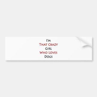 Soy ese chica loco que ama perros pegatina de parachoque