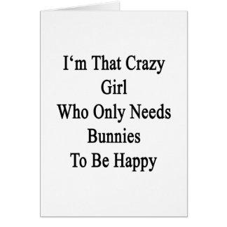 Soy ese chica loco que necesita solamente tarjeta de felicitación