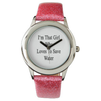 Soy ese chica que ama ahorrar el agua reloj de mano