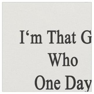 Soy ese chica que sentirá bien un día a un trombón telas