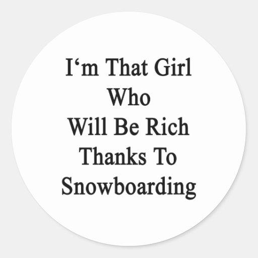 Soy ese chica que será gracias ricos a la snowboar pegatina
