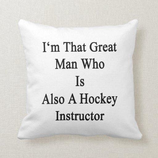 Soy ese gran hombre que es también instructor del  cojines