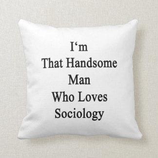 Soy ese hombre hermoso que ama la sociología almohadas