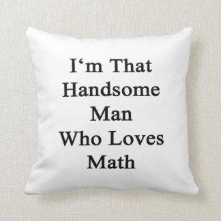 Soy ese hombre hermoso que ama matemáticas cojin