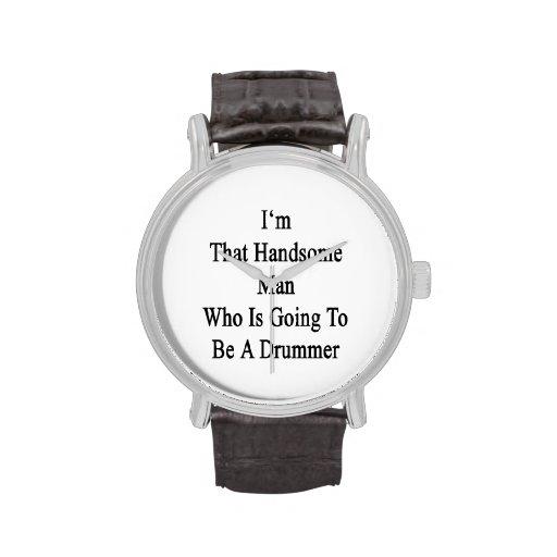 Soy ese hombre hermoso que va a ser batería relojes