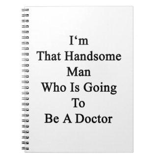 Soy ese hombre hermoso que va a ser doctor cuadernos