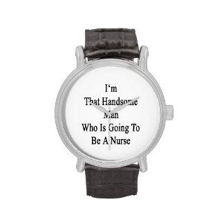 Soy ese hombre hermoso que va a ser enfermera relojes de mano