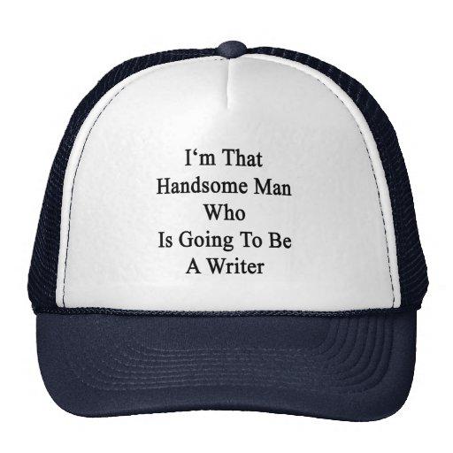 Soy ese hombre hermoso que va a ser escritor gorros