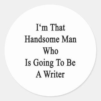 Soy ese hombre hermoso que va a ser escritor pegatina redonda