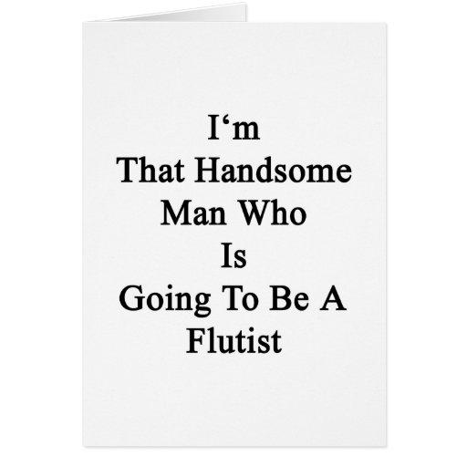Soy ese hombre hermoso que va a ser flautista tarjetas