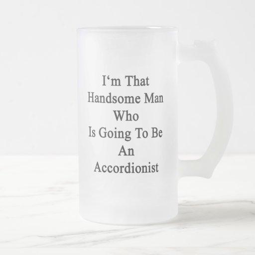 Soy ese hombre hermoso que va a ser un acuerdo taza de café