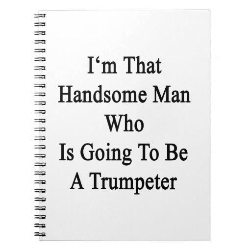 Soy ese hombre hermoso que va a ser una trompeta libro de apuntes