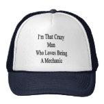 Soy ese hombre loco que ama el ser mecánico gorro