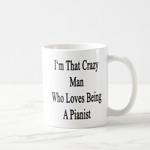 Soy ese hombre loco que ama el ser pianista taza