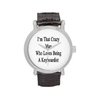 Soy ese hombre loco que ama el ser teclista relojes de pulsera