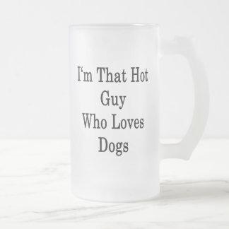 Soy ese individuo caliente que ama perros tazas de café