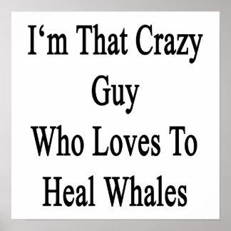 Soy ese individuo loco que ama curar ballenas póster